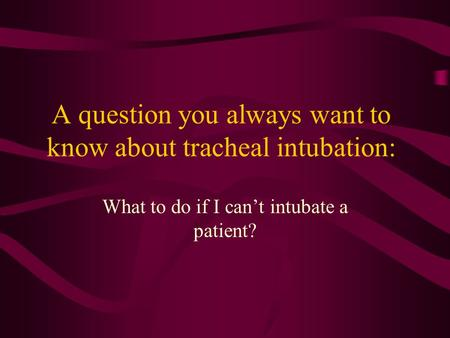 A question you always want to know about tracheal intubation: What to do if I can't intubate a patient?