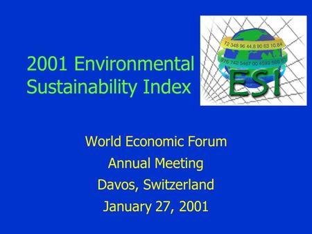 2001 Environmental Sustainability Index World Economic Forum Annual Meeting Davos, Switzerland January 27, 2001.