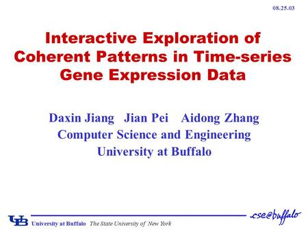 University at BuffaloThe State University of New York Interactive Exploration of Coherent Patterns in Time-series Gene Expression Data Daxin Jiang Jian.