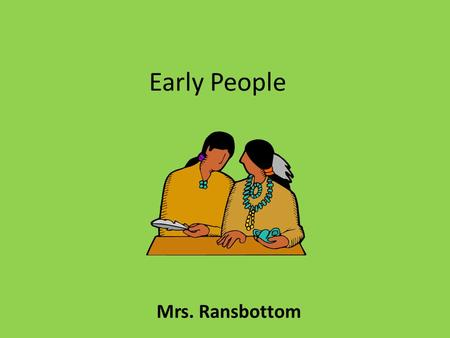 Early People Mrs. Ransbottom. People Puzzle Where They Lived Ways of Life Traits and Tribes Early People 100 200 300 400 500.