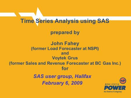 Time Series Analysis using SAS prepared by John Fahey (former Load Forecaster at NSPI) and Voytek Grus (former Sales and Revenue Forecaster at BC Gas Inc.)