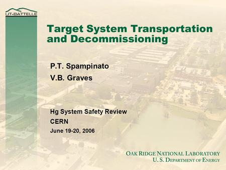 Target System Transportation and Decommissioning P.T. Spampinato V.B. Graves Hg System Safety Review CERN June 19-20, 2006.