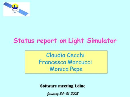 Status report on Light Simulator Claudia Cecchi Francesca Marcucci Monica Pepe Software meeting Udine January 30-31 2003.