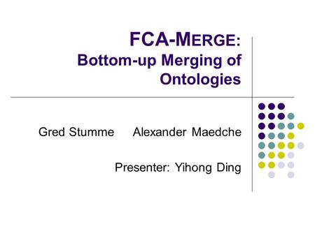 FCA-MERGE: Bottom-up Merging of Ontologies
