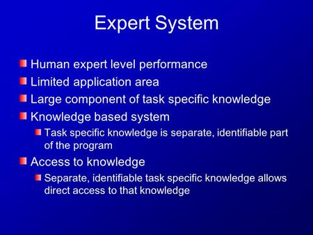 Expert System Human expert level performance Limited application area Large component of task specific knowledge Knowledge based system Task specific knowledge.
