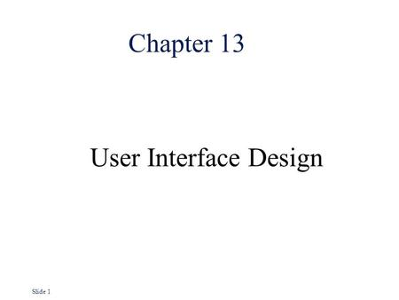 Slide 1 Chapter 13 User Interface Design. Slide 2 The user interface l System users often judge a system by its interface rather than its functionality.