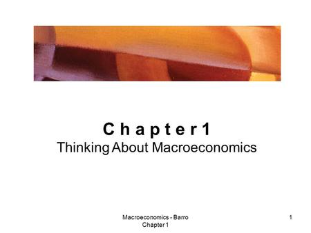 Macroeconomics - Barro Chapter 1 1 C h a p t e r 1 Thinking About Macroeconomics.