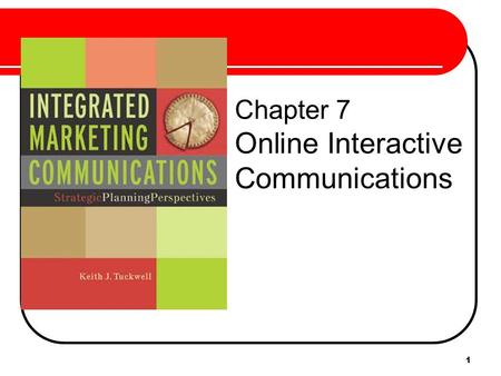 1 Chapter 7 Online Interactive Communications. 2 Online Realities 1.Online communications offer a high degree of personalization; messages can be tailored.