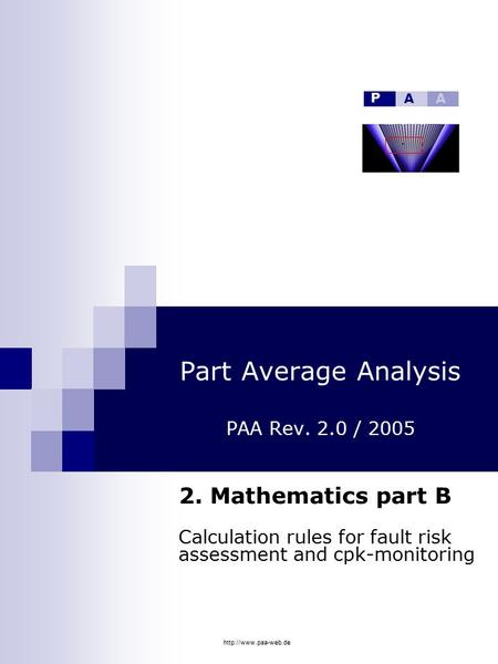 Part Average Analysis PAA Rev. 2.0 / 2005 2. Mathematics part B Calculation rules for fault risk assessment and cpk-monitoring P.