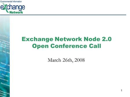 1 Exchange Network Node 2.0 Open Conference Call March 26th, 2008.