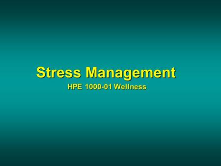 Stress Management HPE 1000-01 Wellness Stress Management HPE 1000-01 Wellness.