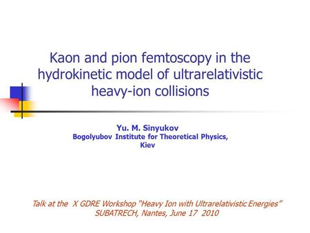 Kaon and pion femtoscopy in the hydrokinetic model of ultrarelativistic heavy-ion collisions Yu. M. Sinyukov Bogolyubov Institute for Theoretical Physics,