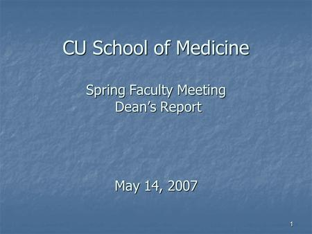 1 CU School of Medicine Spring Faculty Meeting Dean's Report May 14, 2007.