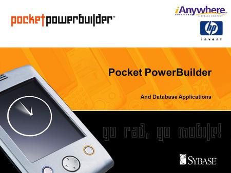 Pocket PowerBuilder And Database Applications. Ian Thain Pocket PowerBuilder Evangelist PTOG Evangelist Team, Sybase Inc.
