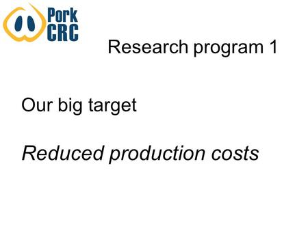 Research program 1 Our big target Reduced production costs.