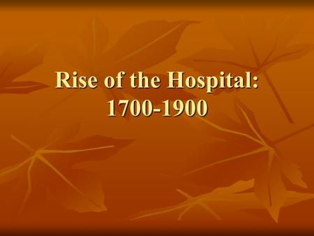 Rise of the Hospital: 1700-1900. Islamic Medical Institutions Hospitals Hospitals More medically oriented than their western counterparts More medically.