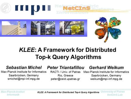 Max-Planck-Institut University of Patras NetCInS Lab Informatik KLEE: A Framework for Distributed Top-k Query Algorithms KLEE: A Framework for Distributed.