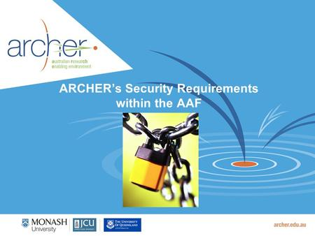 ARCHER's Security Requirements within the AAF. 2 Research Repository Requirements (relevant to AAF) Identity Management provided by the Federation  Single-sign-on.