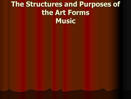 The Structures and Purposes of the Art Forms Music.