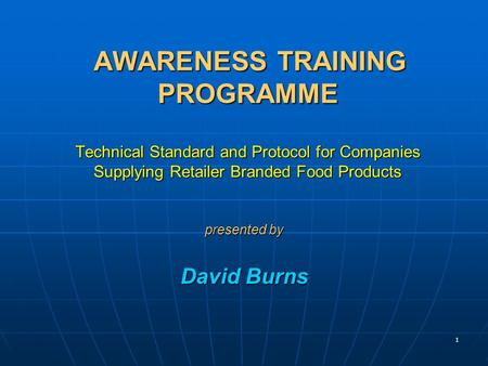 1 AWARENESS TRAINING PROGRAMME Technical Standard and Protocol for Companies Supplying Retailer Branded Food <strong>Products</strong> AWARENESS TRAINING PROGRAMME Technical.