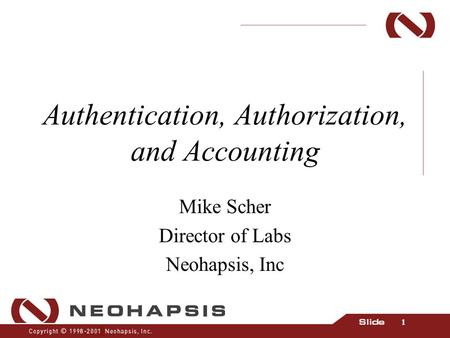 1 Authentication, Authorization, and Accounting Mike Scher Director of Labs Neohapsis, Inc.