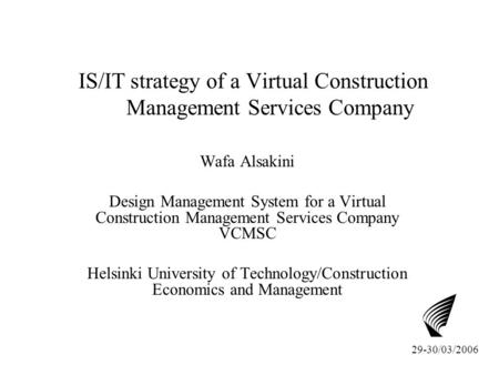 IS/IT strategy of a Virtual Construction Management Services Company Wafa Alsakini Design Management System for a Virtual Construction Management Services.