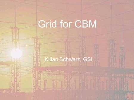 Grid for CBM Kilian Schwarz, GSI. What is Grid ? ● Sharing of distributed resources within one Virtual Organisations !!!!