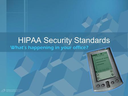 HIPAA Security Standards What's happening in your office?