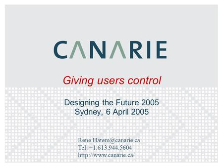 Giving users control Designing the Future 2005 Sydney, 6 April 2005 Tel: +1.613.944.5604