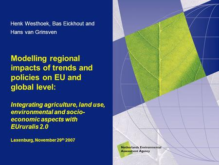 Modelling regional impacts of trends and policies on EU and global level: Integrating agriculture, land use, environmental and socio- economic aspects.