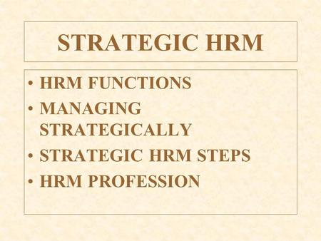 STRATEGIC HRM HRM FUNCTIONS MANAGING STRATEGICALLY STRATEGIC HRM STEPS HRM PROFESSION.