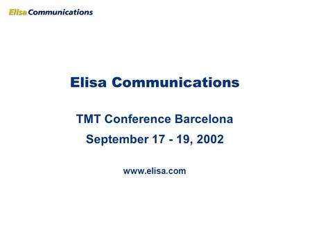Elisa Communications TMT Conference Barcelona September 17 - 19, 2002 www.elisa.com.