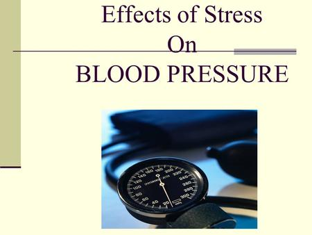 Effects of <strong>Stress</strong> On BLOOD PRESSURE. Group 1 Members: Kimaria (Kim) Baker - Collierville High Yasir Rosli - White Station High Ashley Williams - Fairley.