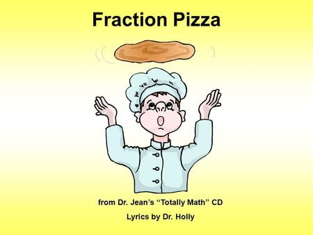 "Fraction Pizza from Dr. Jean's ""Totally Math"" CD Lyrics by Dr. Holly."