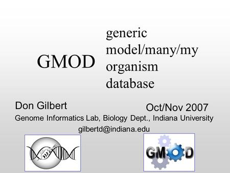 Generic model/many/my organism database Oct/Nov 2007 Don Gilbert Genome Informatics Lab, Biology Dept., Indiana University GMOD.