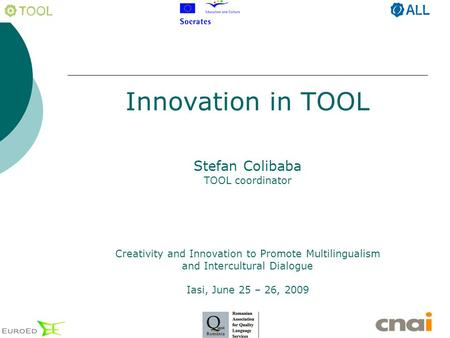 Innovation in TOOL Stefan Colibaba TOOL coordinator Creativity and Innovation to Promote Multilingualism and Intercultural Dialogue Iasi, June 25 – 26,