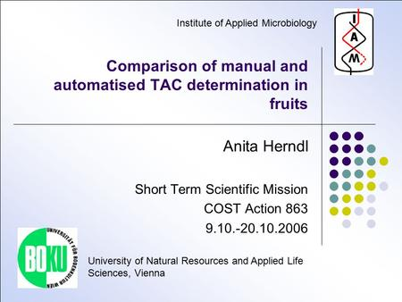 Comparison of manual and automatised TAC determination in fruits Anita Herndl Short Term Scientific Mission COST Action 863 9.10.-20.10.2006 University.