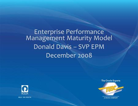 Enterprise Performance Management Maturity Model Donald Davis – SVP EPM December 2008.