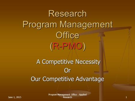 June 1, 2015 Program Management Office - Applied Research1 Research Program Management Office (R-PMO) A Competitive Necessity A Competitive NecessityOr.