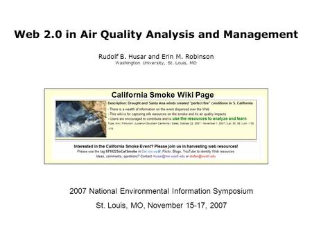 Web 2.0 in Air Quality Analysis and Management Rudolf B. Husar and Erin M. Robinson Washington University, St. Louis, MO 2007 National Environmental Information.