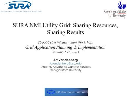 SURA NMI Utility Grid: Sharing Resources, Sharing Results SURA Cyberinfrastructure Workshop: Grid Application Planning & Implementation January 5-7, 2005.
