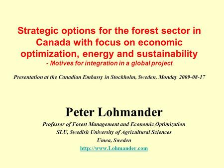 Strategic options for the forest sector in Canada with focus on economic optimization, energy and sustainability - Motives for integration in a global.