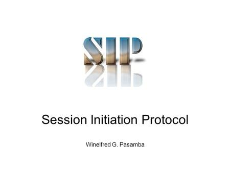 Session Initiation Protocol Winelfred G. Pasamba.