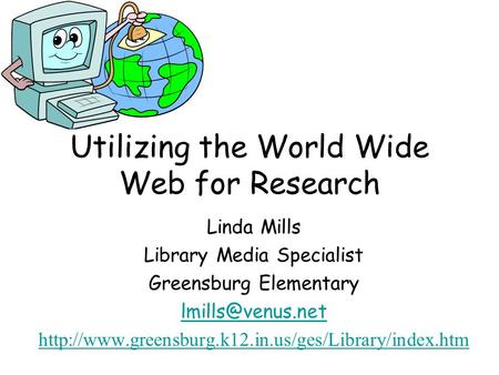 Utilizing the World Wide Web for Research Linda Mills Library Media Specialist Greensburg Elementary