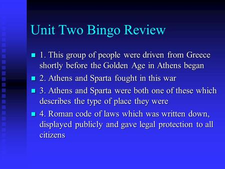 Unit Two Bingo Review 1. This group of people were driven from Greece shortly before the Golden Age in Athens began 1. This group of people were driven.