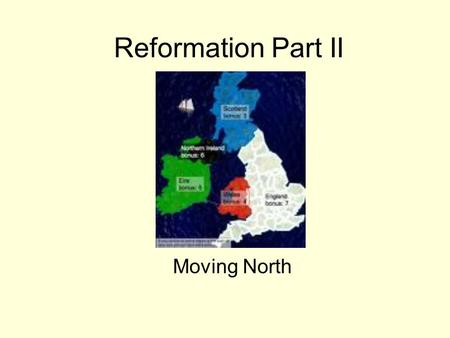 Reformation Part II Moving North. Henry VIII Devout Catholic Critical of Luther Very badly wanted a male child.