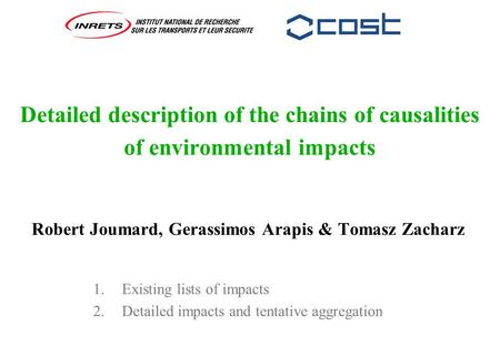 Detailed description of the chains of causalities of environmental impacts Robert Joumard, Gerassimos Arapis & Tomasz Zacharz 1. Existing lists of impacts.