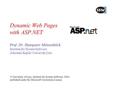 Dynamic Web Pages with ASP.NET Prof. Dr. Hanspeter Mössenböck Institute for <strong>System</strong> Software Johannes Kepler University Linz © University of Linz, Institute.