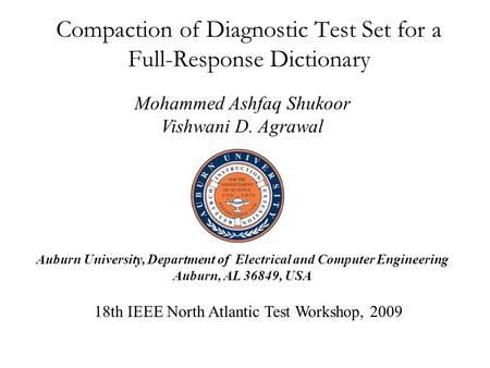 Compaction of Diagnostic Test Set for a Full-Response Dictionary Mohammed Ashfaq Shukoor Vishwani D. Agrawal 18th IEEE North Atlantic Test Workshop, 2009.