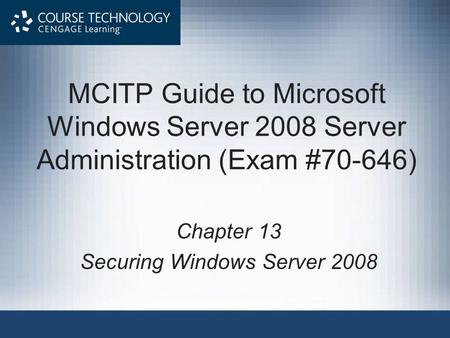 MCITP Guide to Microsoft Windows Server 2008 Server Administration (Exam #70-646) Chapter 13 Securing Windows Server 2008.